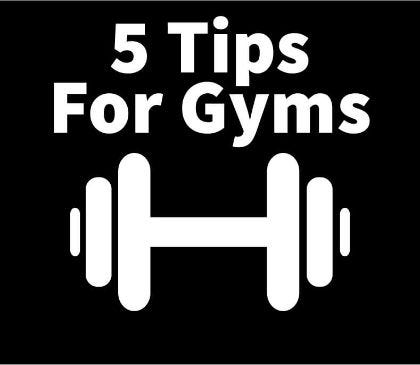 5 Tips For Gyms