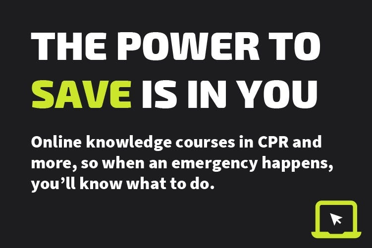 Online knowledge courses in CPR and more, so when an emergency happens, you'll know what to do.